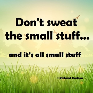 dont-sweat-the-small-stuff-quote